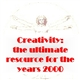 Creativity: the ultimate resource for the years 2000